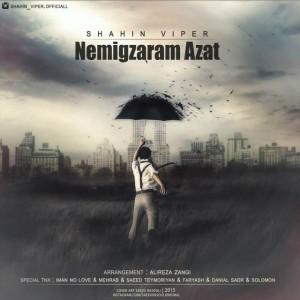 Shahin Viper Nemigzaram Azat 300x300 - متن آهنگ جدید نمیگذرم ازت شاهین وایپر