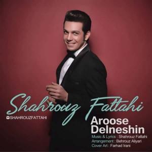 Shahrouz Fattahi Arouse Delneshin 300x300 - متن آهنگ جدید عروس دلنشین شهروز فتاحی