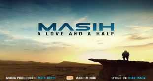 Masih A Love And A Half - متن آهنگ یک عشق و نصف مسیح